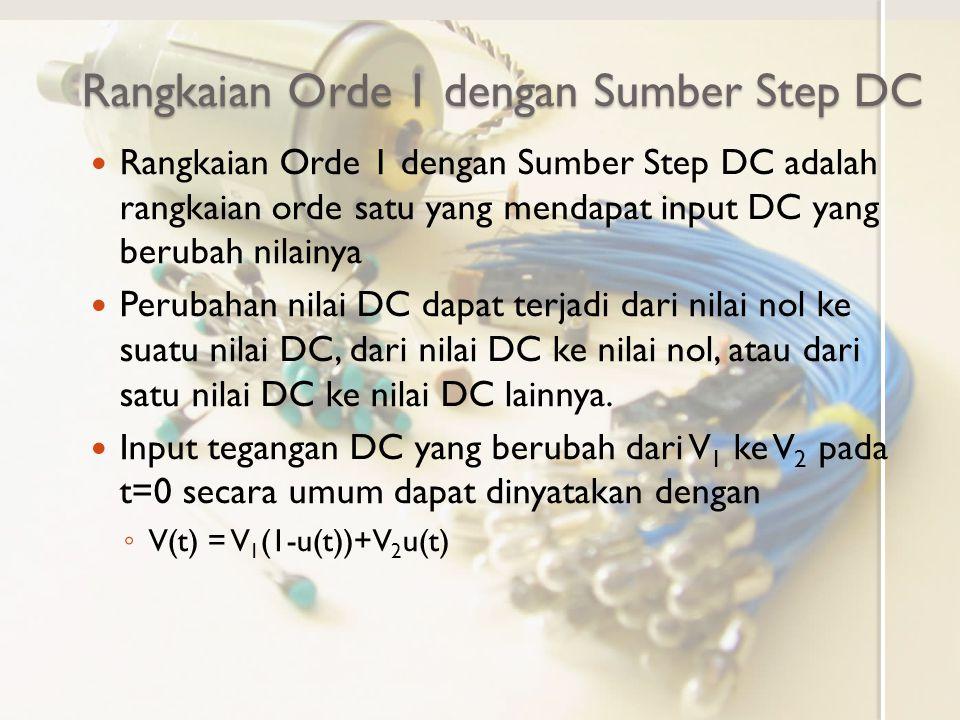 Rangkaian Orde 1 dengan Sumber Step DC Rangkaian Orde 1 dengan Sumber Step DC adalah rangkaian orde satu yang mendapat input DC yang berubah nilainya