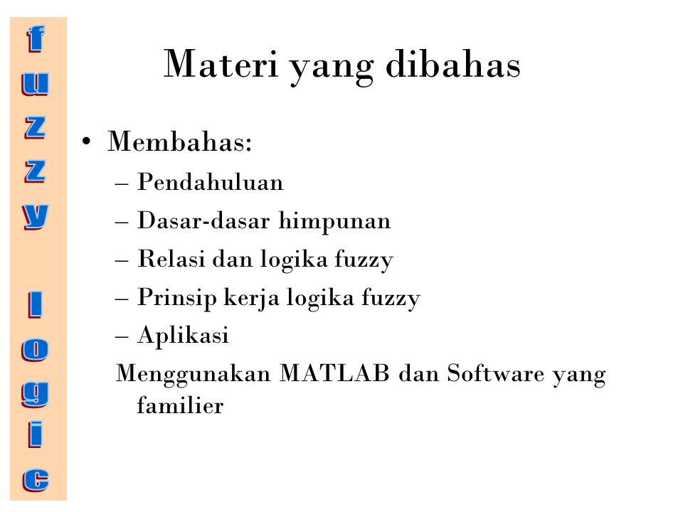 Fuzzy Logic => kegunaan 1.Untuk pengontrol (= sistem kontrol) 2.Untuk identifikasi 3.Untuk memprediksi