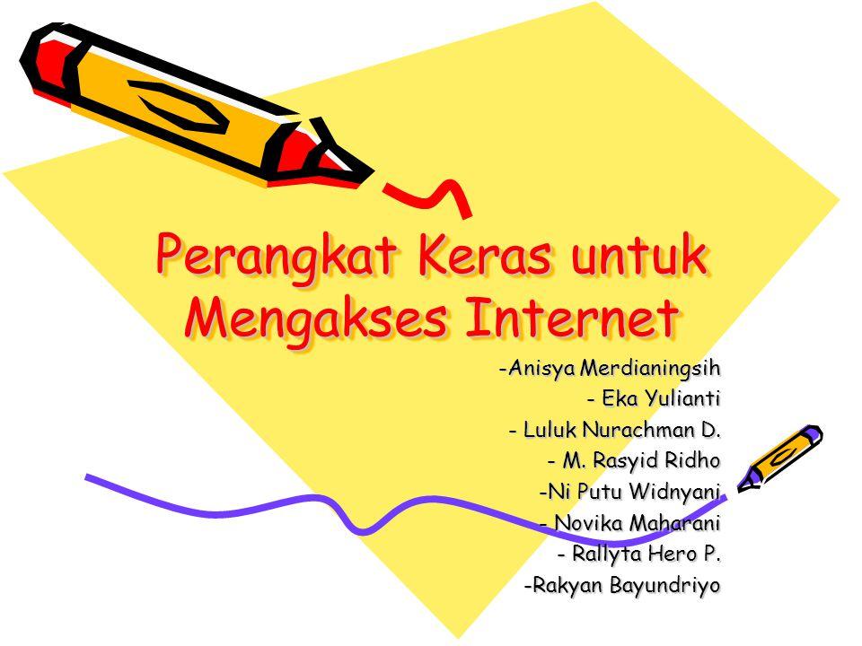 Perangkat Keras untuk Mengakses Internet -Anisya Merdianingsih - Eka Yulianti - Luluk Nurachman D. - M. Rasyid Ridho -Ni Putu Widnyani - Novika Mahara