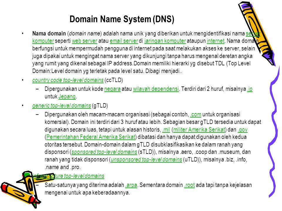Domain Name System (DNS) Nama domain ( domain name ) adalah nama unik yang diberikan untuk mengidentifikasi nama server komputer seperti web server at