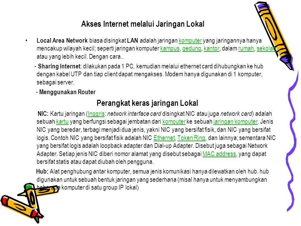 Akses Internet melalui Jaringan Lokal Local Area Network biasa disingkat LAN adalah jaringan komputer yang jaringannya hanya mencakup wilayah kecil; s