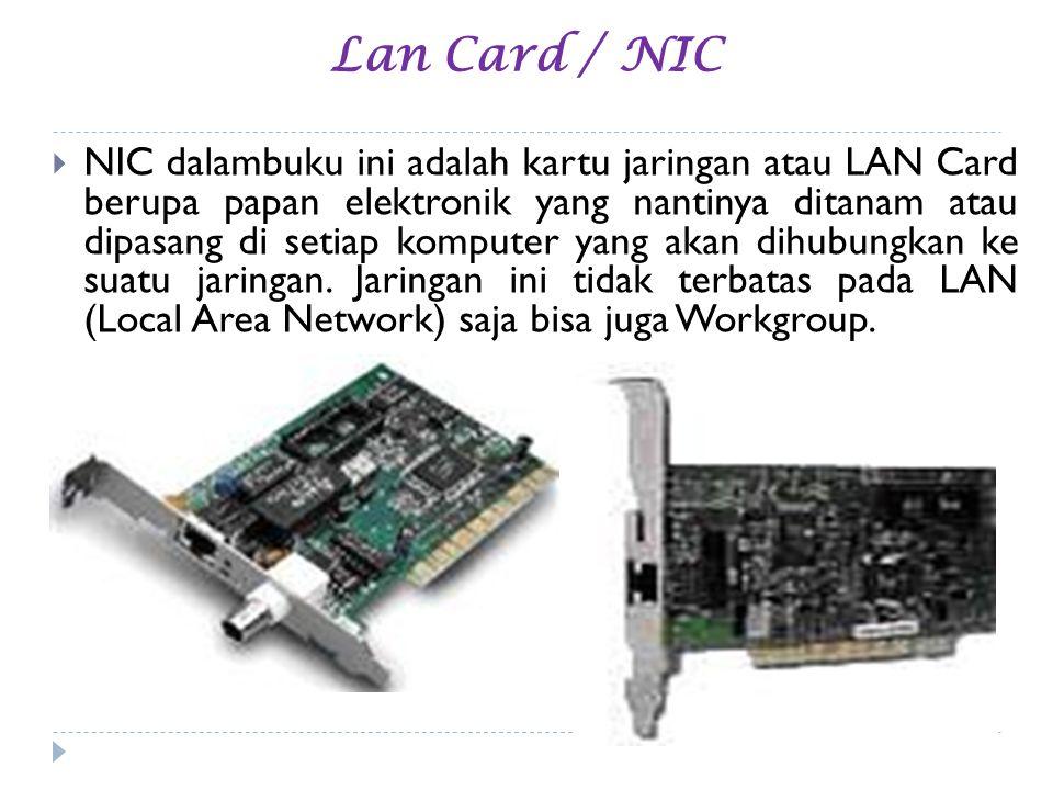 Lan Card / NIC  NIC dalambuku ini adalah kartu jaringan atau LAN Card berupa papan elektronik yang nantinya ditanam atau dipasang di setiap komputer
