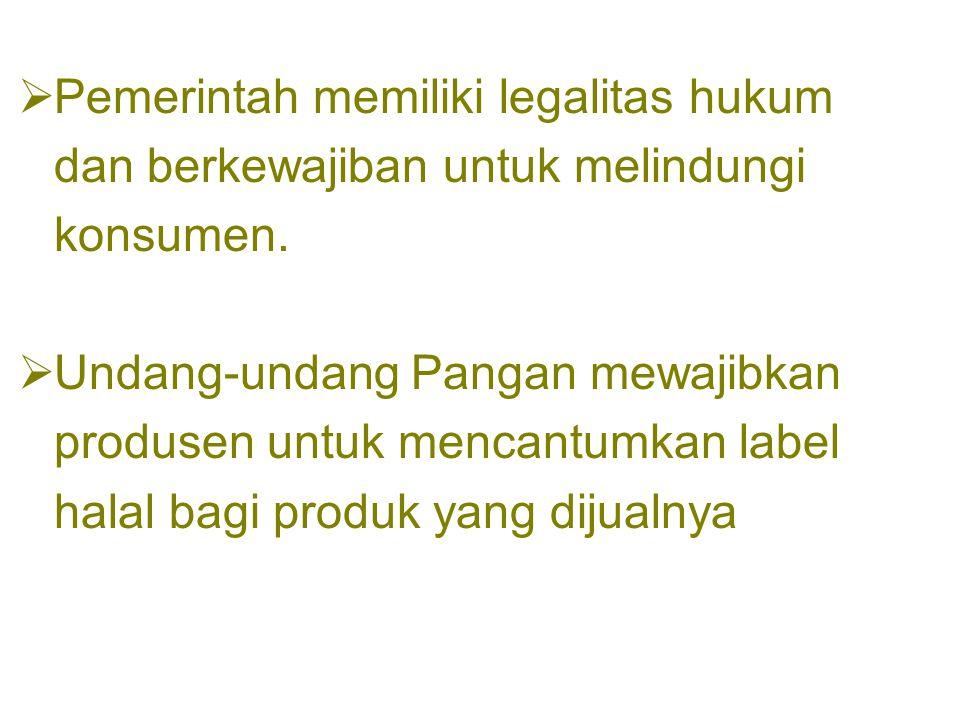  Pemerintah memiliki legalitas hukum dan berkewajiban untuk melindungi konsumen.  Undang-undang Pangan mewajibkan produsen untuk mencantumkan label