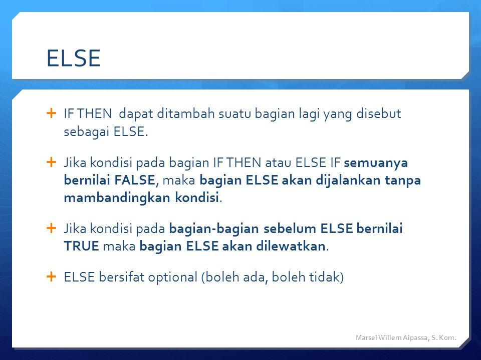 ELSE  IF THEN dapat ditambah suatu bagian lagi yang disebut sebagai ELSE.  Jika kondisi pada bagian IF THEN atau ELSE IF semuanya bernilai FALSE, ma