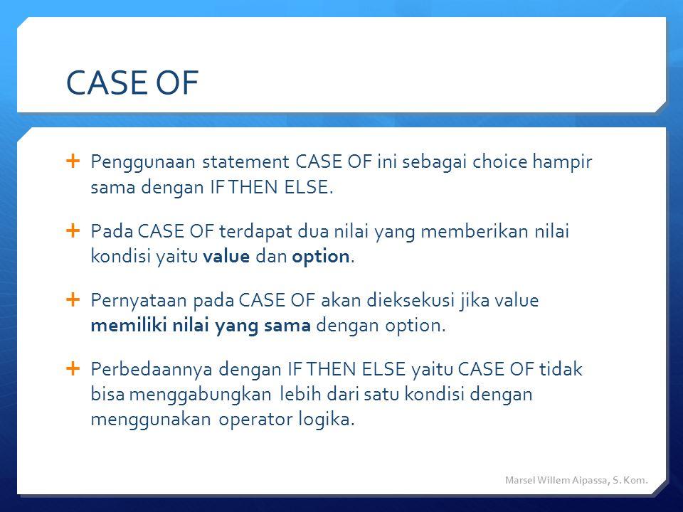 CASE OF  Penggunaan statement CASE OF ini sebagai choice hampir sama dengan IF THEN ELSE.