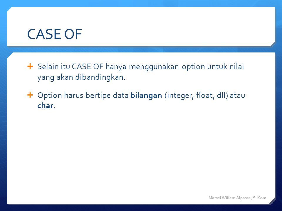 CASE OF  Selain itu CASE OF hanya menggunakan option untuk nilai yang akan dibandingkan.