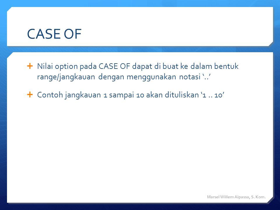 CASE OF  Nilai option pada CASE OF dapat di buat ke dalam bentuk range/jangkauan dengan menggunakan notasi '..'  Contoh jangkauan 1 sampai 10 akan dituliskan '1..