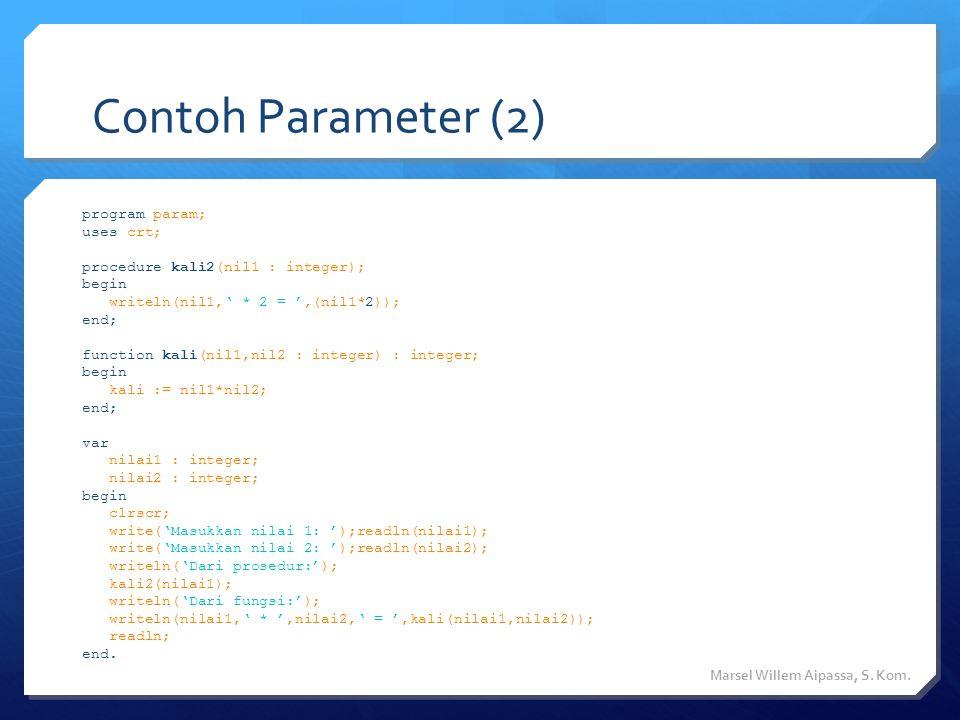 Jenis Passing Parameter  Ada dua jenis pemberian nilai (passing) parameter  Passing by value  Jika melakukan passing jenis ini maka nilai parameter yang dikirimkan tidak mempengaruhi nilai actual parameter.