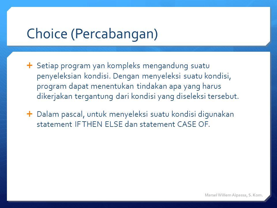 Choice (Percabangan)  Setiap program yan kompleks mengandung suatu penyeleksian kondisi.
