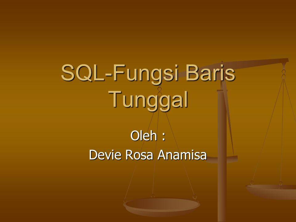 SQL-Fungsi Baris Tunggal Oleh : Devie Rosa Anamisa
