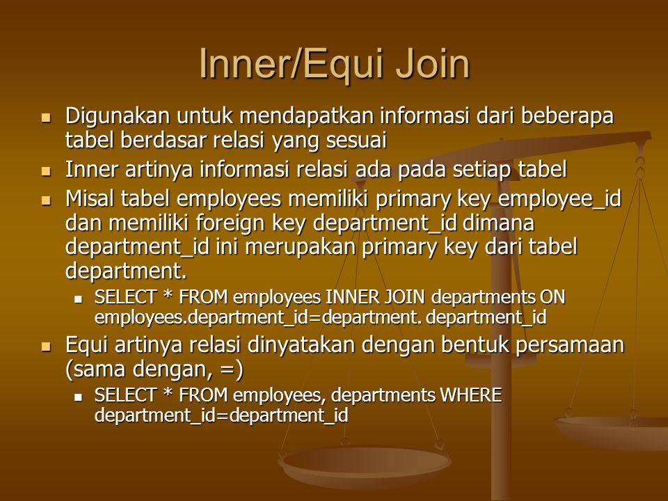 Inner/Equi Join Digunakan untuk mendapatkan informasi dari beberapa tabel berdasar relasi yang sesuai Digunakan untuk mendapatkan informasi dari beber