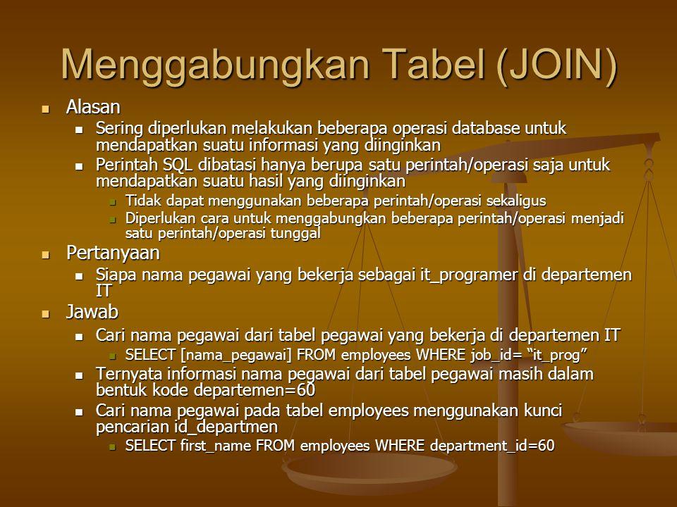 Menggabungkan Tabel (JOIN) Alasan Alasan Sering diperlukan melakukan beberapa operasi database untuk mendapatkan suatu informasi yang diinginkan Serin