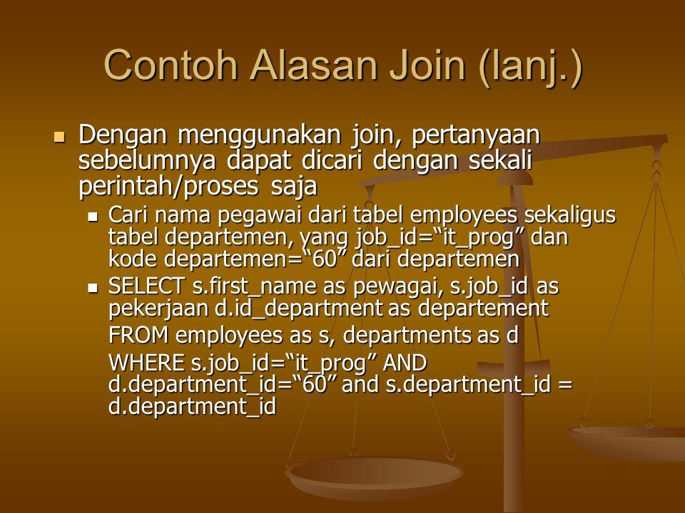 Contoh Alasan Join (lanj.) Dengan menggunakan join, pertanyaan sebelumnya dapat dicari dengan sekali perintah/proses saja Dengan menggunakan join, per