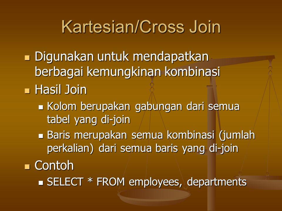 Kartesian/Cross Join Digunakan untuk mendapatkan berbagai kemungkinan kombinasi Digunakan untuk mendapatkan berbagai kemungkinan kombinasi Hasil Join
