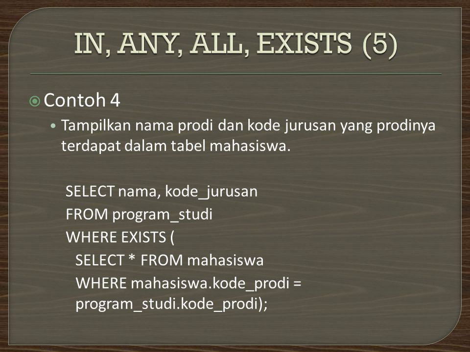  Contoh 4 Tampilkan nama prodi dan kode jurusan yang prodinya terdapat dalam tabel mahasiswa.