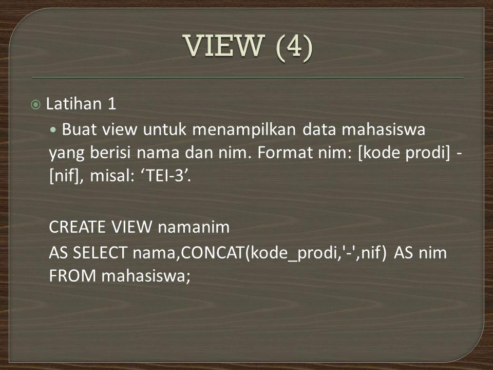  Latihan 1 Buat view untuk menampilkan data mahasiswa yang berisi nama dan nim.