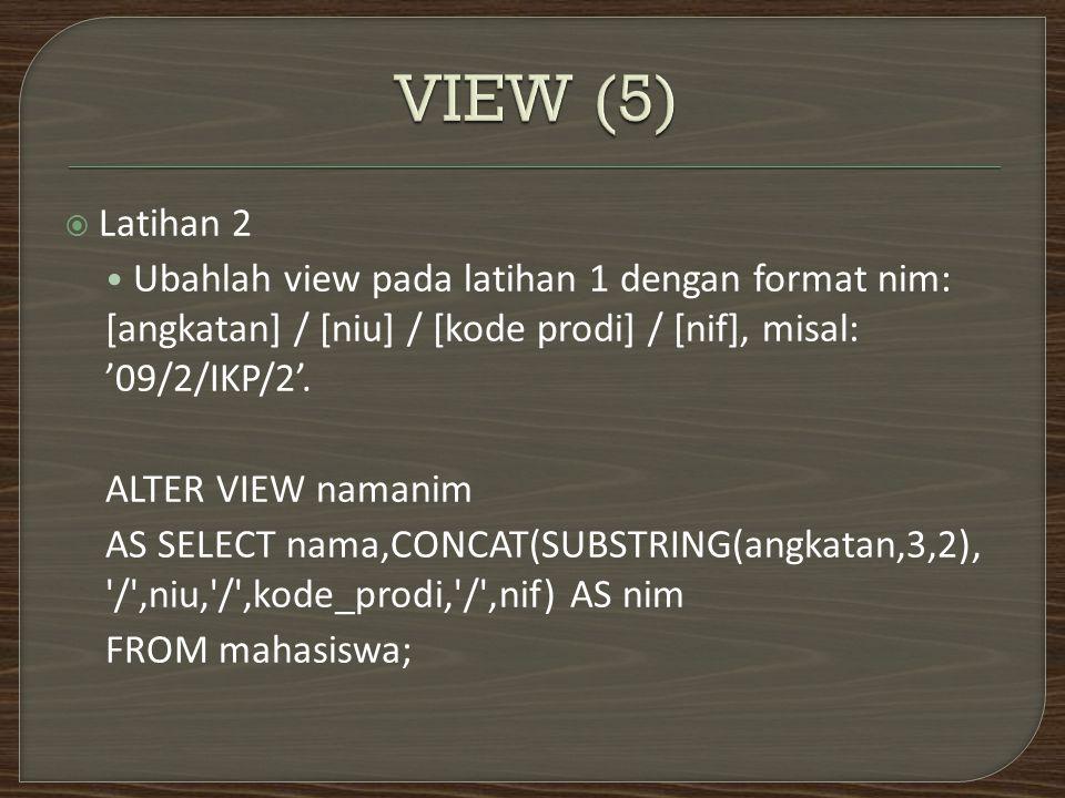  Latihan 2 Ubahlah view pada latihan 1 dengan format nim: [angkatan] / [niu] / [kode prodi] / [nif], misal: '09/2/IKP/2'.