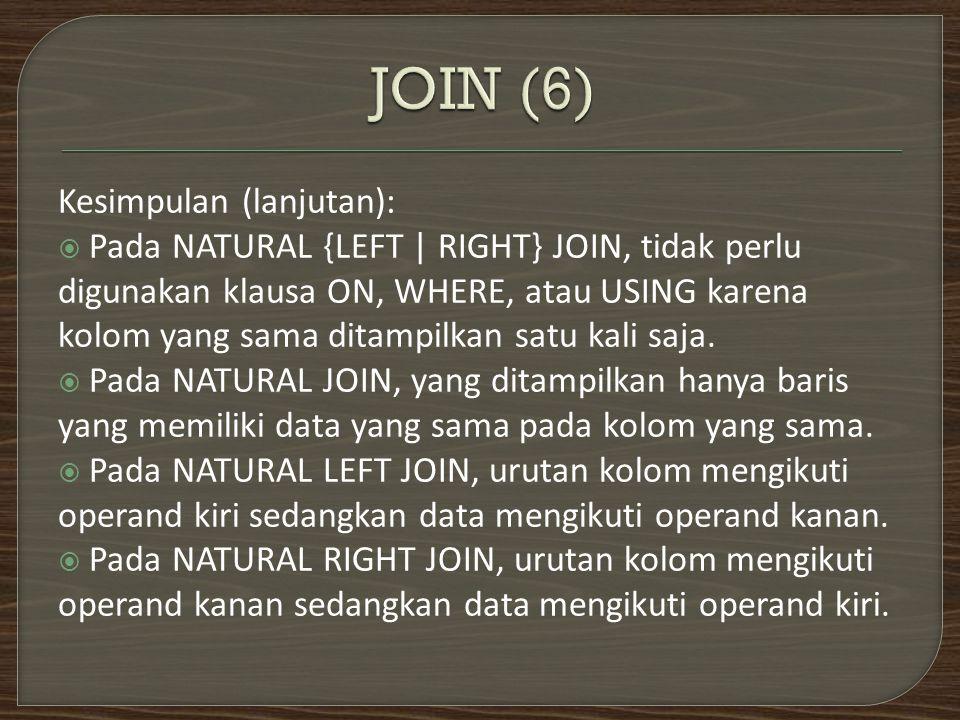 Kesimpulan (lanjutan):  Pada NATURAL {LEFT | RIGHT} JOIN, tidak perlu digunakan klausa ON, WHERE, atau USING karena kolom yang sama ditampilkan satu kali saja.
