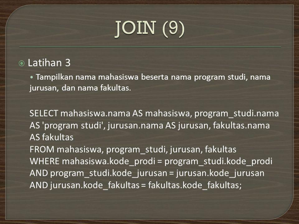  Latihan 3 Tampilkan nama mahasiswa beserta nama program studi, nama jurusan, dan nama fakultas.