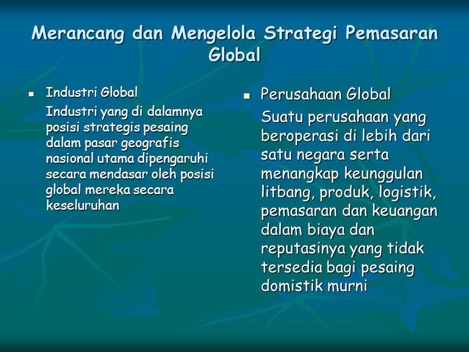 Merancang dan Mengelola Strategi Pemasaran Global Industri Global Industri Global Industri yang di dalamnya posisi strategis pesaing dalam pasar geogr