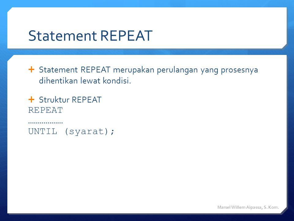 Statement REPEAT  Statement REPEAT merupakan perulangan yang prosesnya dihentikan lewat kondisi.