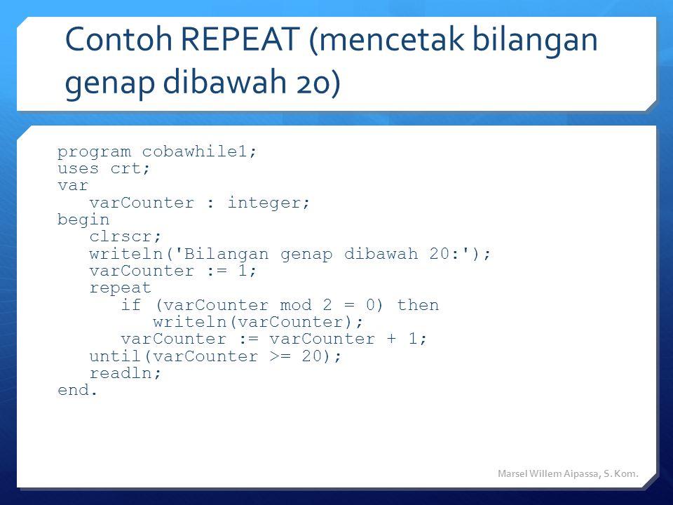 Contoh REPEAT (mencetak bilangan genap dibawah 20) Marsel Willem Aipassa, S.