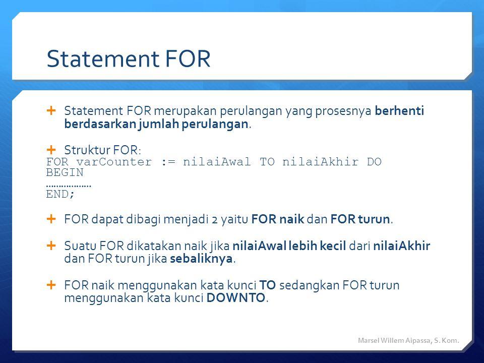 Statement FOR  Statement FOR merupakan perulangan yang prosesnya berhenti berdasarkan jumlah perulangan.