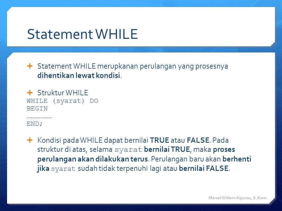 Statement WHILE  Statement WHILE merupkanan perulangan yang prosesnya dihentikan lewat kondisi.