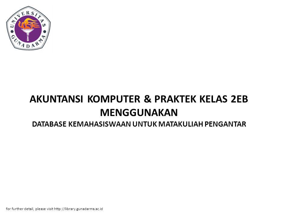 Abstrak ABSTRAKSI Job Richard Hasintongan Sibarani, 50407979 DATABASE KEMAHASISWAAN UNTUK MATAKULIAH PENGANTAR AKUNTANSI KOMPUTER & PRAKTEK KELAS 2EB MENGGUNAKAN AJAX,PHP DAN MY SQL PI.