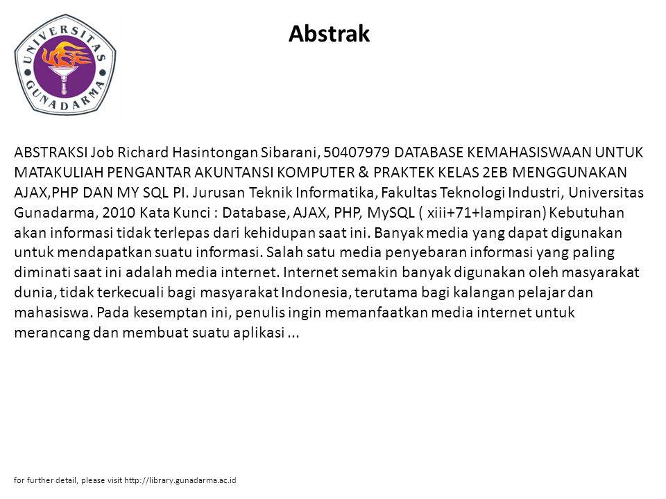 Abstrak ABSTRAKSI Job Richard Hasintongan Sibarani, 50407979 DATABASE KEMAHASISWAAN UNTUK MATAKULIAH PENGANTAR AKUNTANSI KOMPUTER & PRAKTEK KELAS 2EB