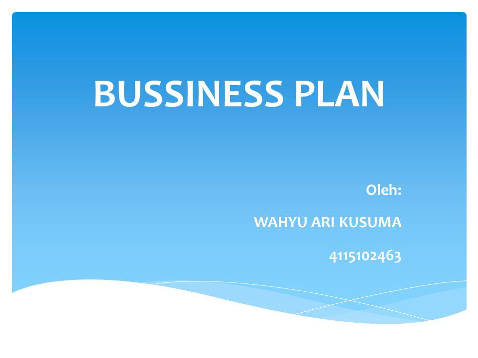 BUSSINESS PLAN Oleh: WAHYU ARI KUSUMA 4115102463