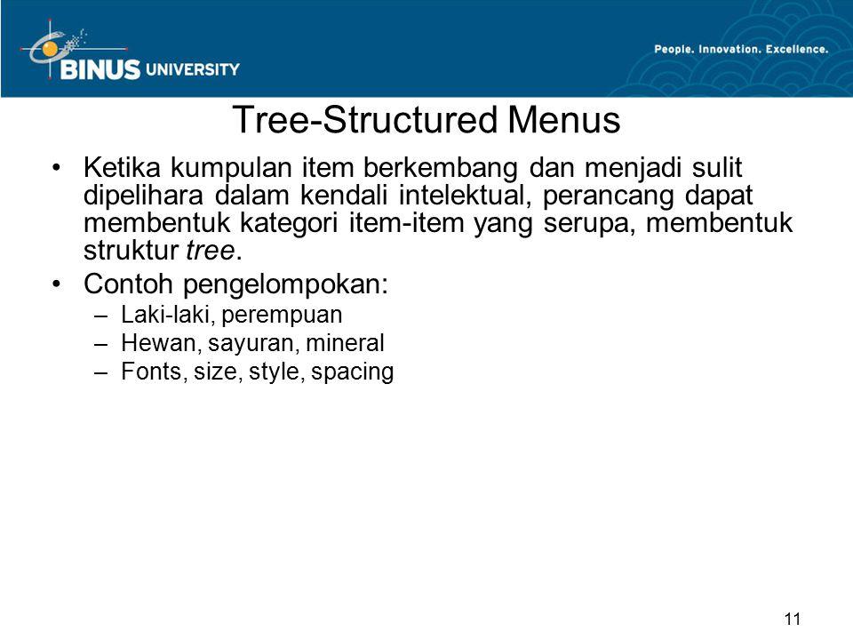 Tree-Structured Menus Ketika kumpulan item berkembang dan menjadi sulit dipelihara dalam kendali intelektual, perancang dapat membentuk kategori item-