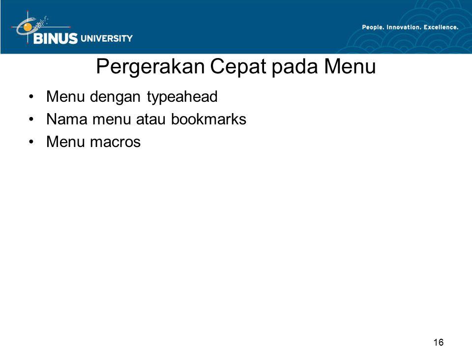 Pergerakan Cepat pada Menu Menu dengan typeahead Nama menu atau bookmarks Menu macros 16