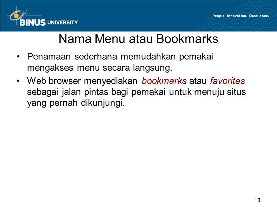 Nama Menu atau Bookmarks Penamaan sederhana memudahkan pemakai mengakses menu secara langsung. Web browser menyediakan bookmarks atau favorites sebaga