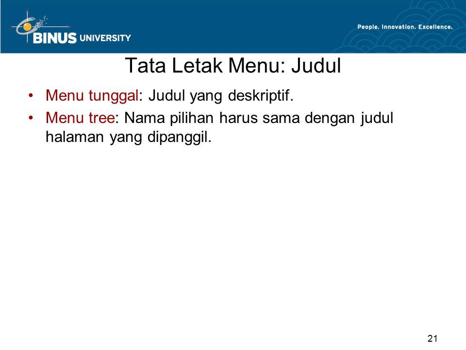 Tata Letak Menu: Judul Menu tunggal: Judul yang deskriptif. Menu tree: Nama pilihan harus sama dengan judul halaman yang dipanggil. 21