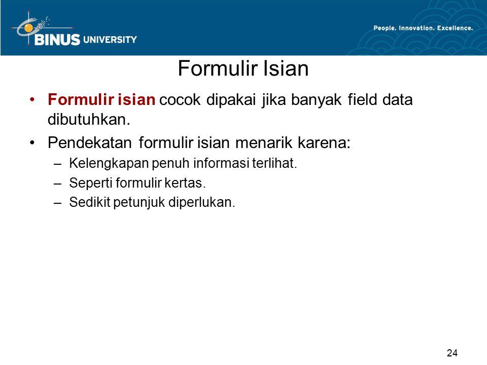 Formulir Isian Formulir isian cocok dipakai jika banyak field data dibutuhkan. Pendekatan formulir isian menarik karena: –Kelengkapan penuh informasi