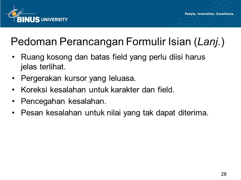 Pedoman Perancangan Formulir Isian (Lanj.) Ruang kosong dan batas field yang perlu diisi harus jelas terlihat. Pergerakan kursor yang leluasa. Koreksi