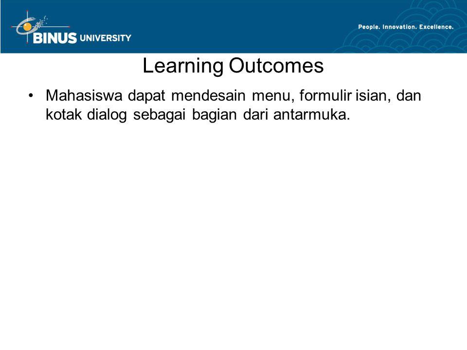 Learning Outcomes Mahasiswa dapat mendesain menu, formulir isian, dan kotak dialog sebagai bagian dari antarmuka.