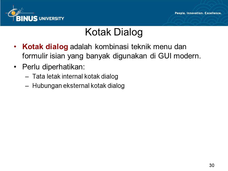 Kotak Dialog Kotak dialog adalah kombinasi teknik menu dan formulir isian yang banyak digunakan di GUI modern. Perlu diperhatikan: –Tata letak interna