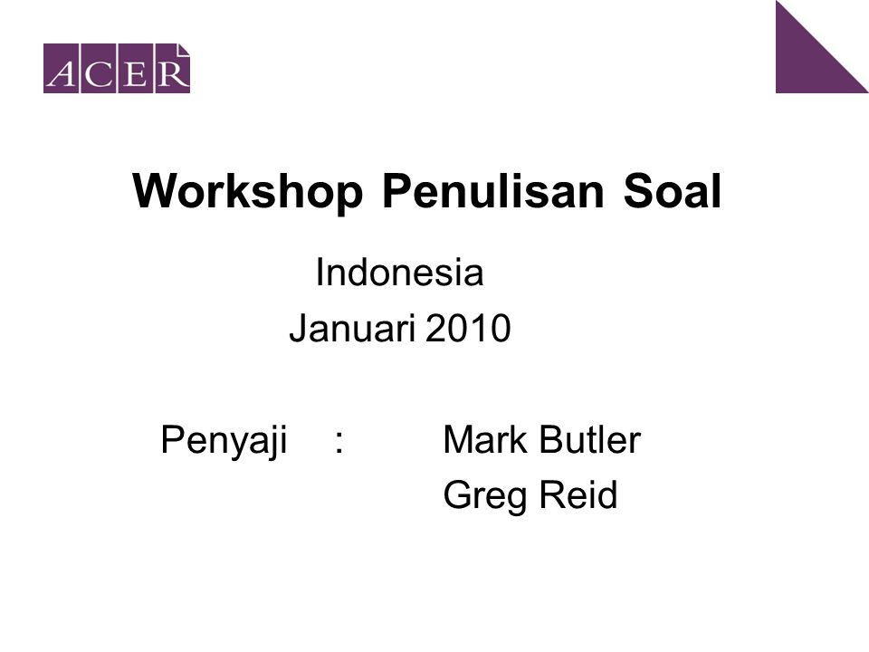 Workshop Penulisan Soal Indonesia Januari 2010 Penyaji: Mark Butler Greg Reid