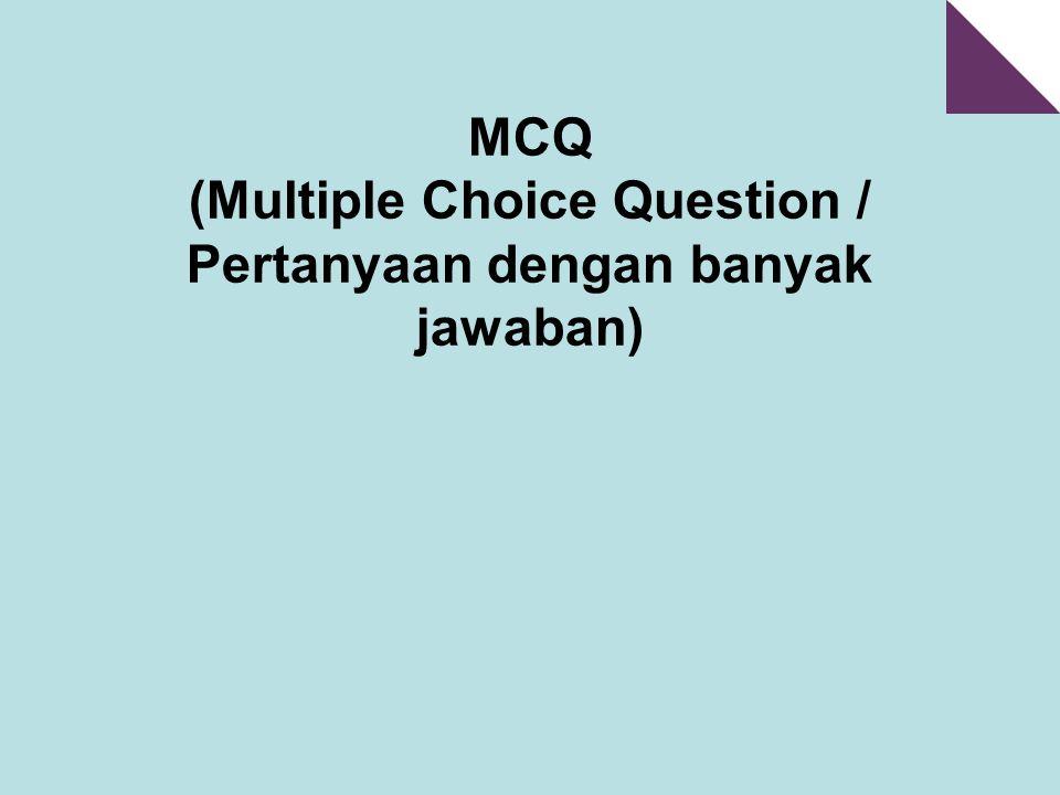 MCQ (Multiple Choice Question / Pertanyaan dengan banyak jawaban)