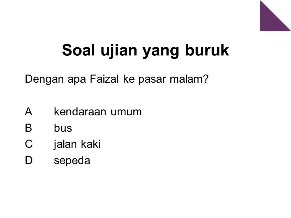 Soal ujian yang buruk Dengan apa Faizal ke pasar malam Akendaraan umum Bbus Cjalan kaki Dsepeda