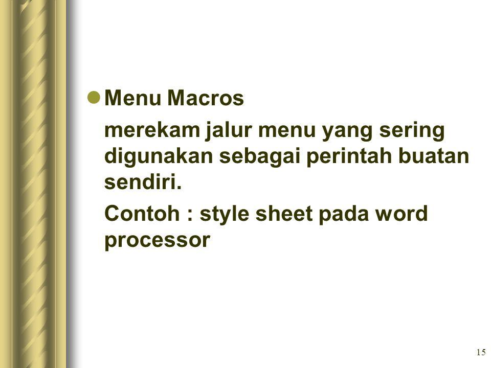 15 Menu Macros merekam jalur menu yang sering digunakan sebagai perintah buatan sendiri. Contoh : style sheet pada word processor