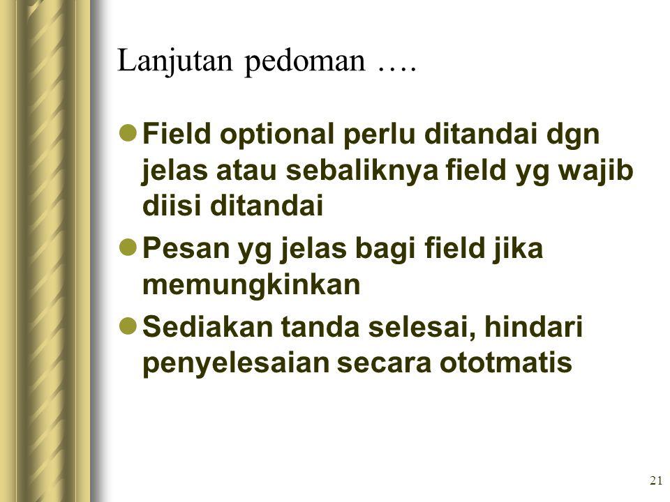 21 Lanjutan pedoman …. Field optional perlu ditandai dgn jelas atau sebaliknya field yg wajib diisi ditandai Pesan yg jelas bagi field jika memungkink