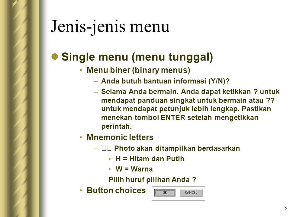 3 Jenis-jenis menu Single menu (menu tunggal) Menu biner (binary menus) –Anda butuh bantuan informasi (Y/N)? –Selama Anda bermain, Anda dapat ketikkan