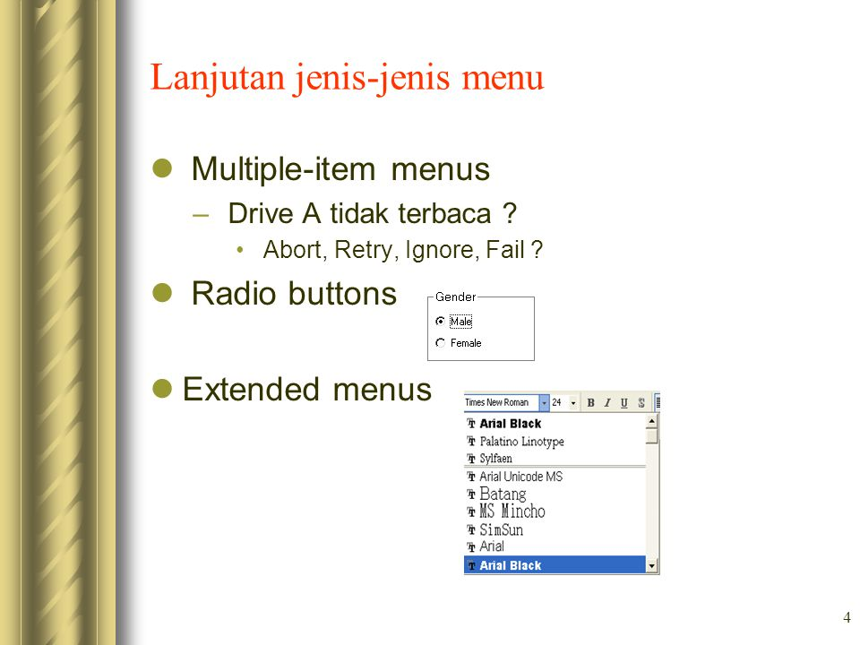 4 Lanjutan jenis-jenis menu Multiple-item menus – Drive A tidak terbaca ? Abort, Retry, Ignore, Fail ? Radio buttons Extended menus