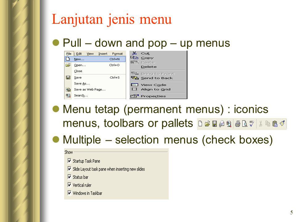 5 Lanjutan jenis menu Pull – down and pop – up menus Menu tetap (permanent menus) : iconics menus, toolbars or pallets Multiple – selection menus (che
