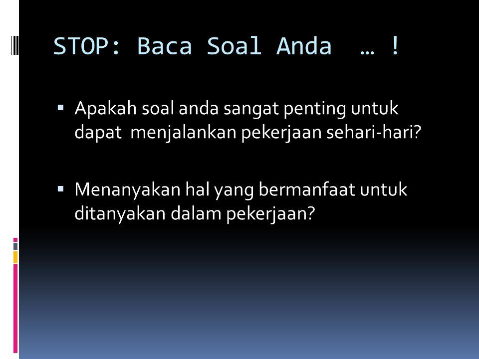 STOP: Baca Soal Anda … .