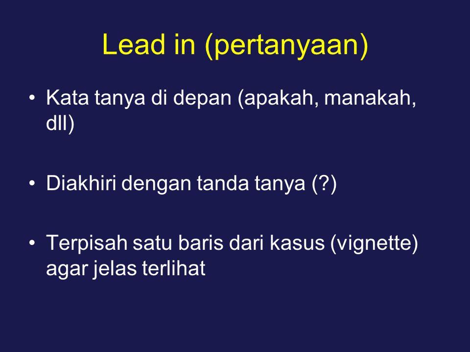 Lead in (pertanyaan) Kata tanya di depan (apakah, manakah, dll) Diakhiri dengan tanda tanya (?) Terpisah satu baris dari kasus (vignette) agar jelas terlihat