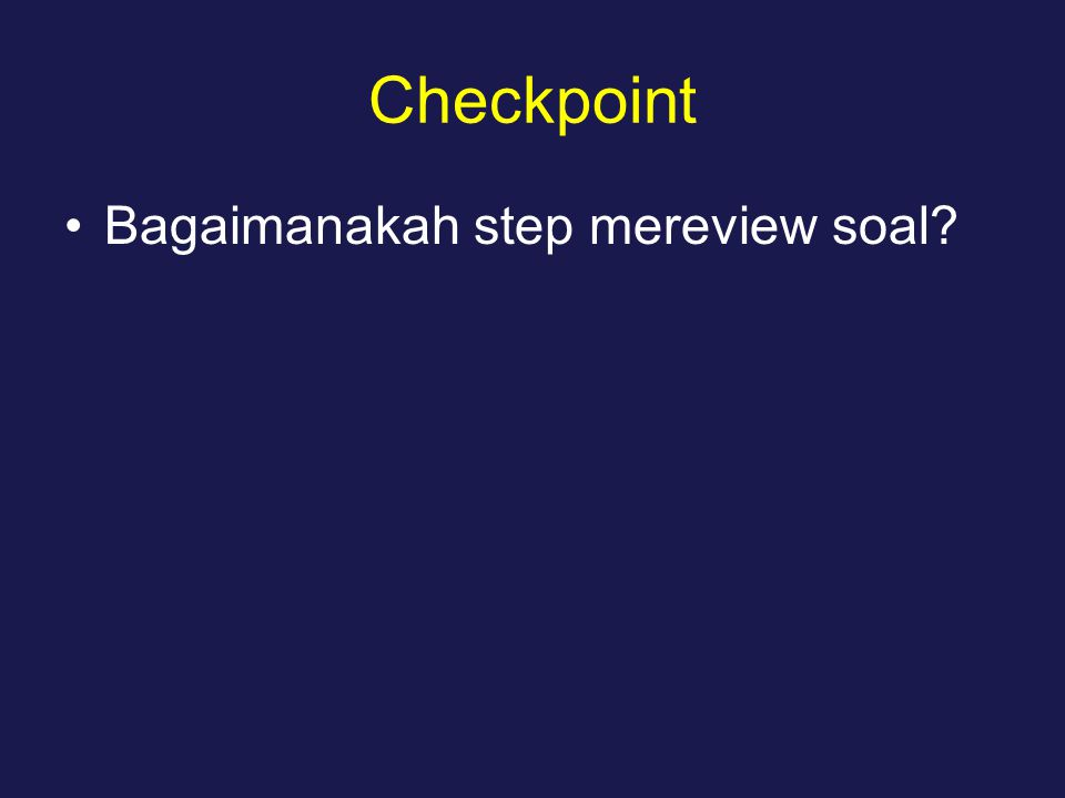Checkpoint Bagaimanakah step mereview soal?